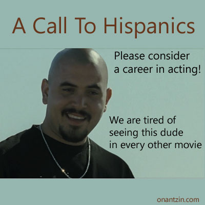 Meme - A Call To Hispanics. Please consider a career in acting