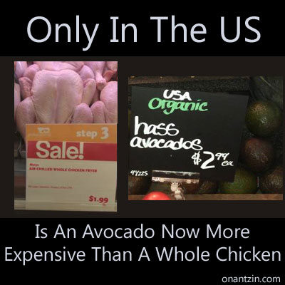 Meme - Only in the US is an avocado now more expensive than a whole chicken