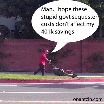 Meme - I hope these government sequester cuts don't affect my 401k savings