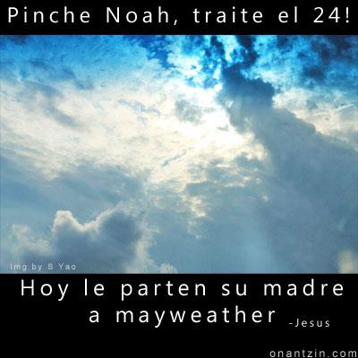 Meme - Pinche Noah, traite el 24! Hoy le parten su madre a Mayweather