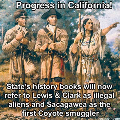 Meme -- State history books will now refer to Lewis & Clark as illegal aliens and Sacagawea as the first Coyote smuggler