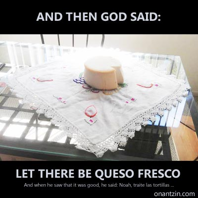 Meme - And then God said, let there be queso fresco