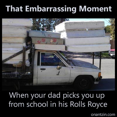 Meme - That embarrassing moment when your dad picks you up from school in his Rolls Royce